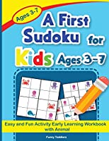 A First Sudoku for Kids Ages 3-7: Easy and Fun Activity Early Learning Workbook with Animal