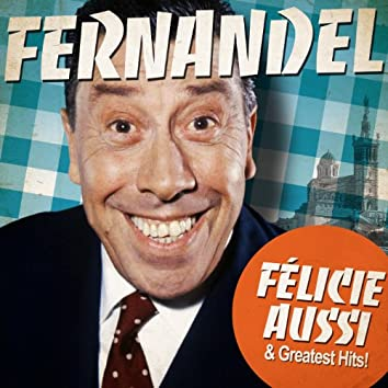 Fernandel : Félicie Aussi and Greatest Hits (Remastered)