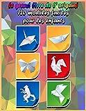 Le grand livre de l' origami: 120 modèles faciles pour les enfants