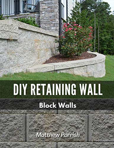 DIY Retaining Wall - Block Walls: Helping you with all steps of planning and building your own retaining wall using segmental concrete blocks