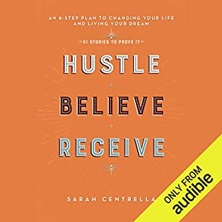 Hustle Believe Receive     An 8-Step Plan to Changing Your Life and Living Your Dream              By:                                                                                                                                 Sarah Centrella                               Narrated by:                                                                                                                                 Marisa Vitali                      Length: 10 hrs and 24 mins     73 ratings     Overall 3.9