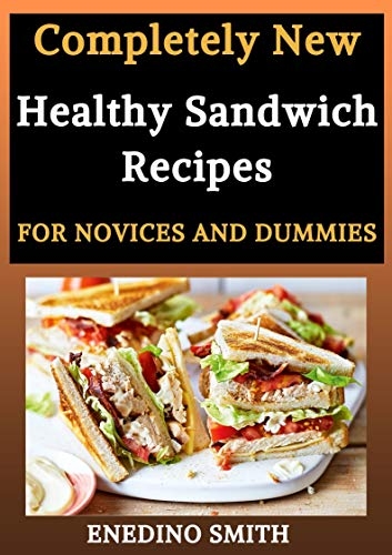 Completely New Healthy Sandwich Recipes For Novices And Dummies