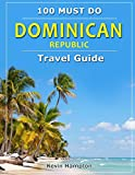 Dominican Republic - Travel Guide: 100 MUST DO!