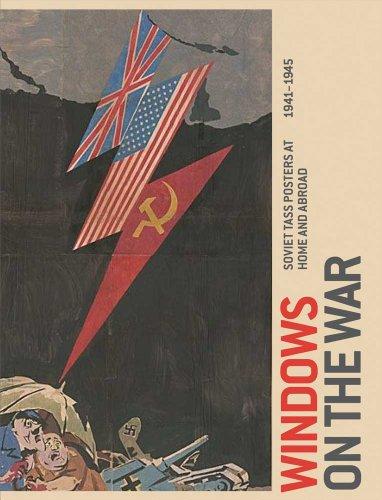 Zegers, P: Windows on the War - Soviet TASS Posters at Home: Soviet Tass Posters at Home and Abroad, 1941-1945 (Art Institute of Chicago)