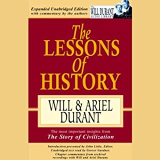 The Lessons of History                   Written by:                                                                                                                                 Will,                                                                                        Ariel Durant                               Narrated by:                                                                                                                                 Grover Gardner                      Length: 5 hrs and 35 mins     48 ratings     Overall 4.4