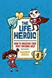 Image of The Life Heroic: How To Unleash Your Most Amazing Self