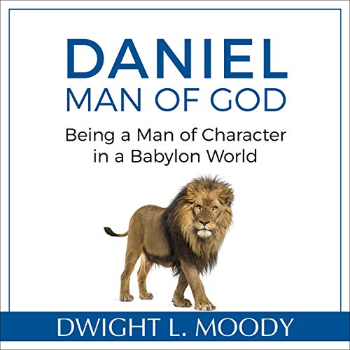 Daniel, Man of God: Being a Man of Character in a Babylon World cover art