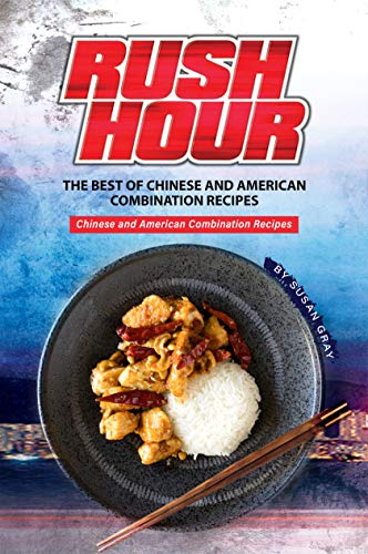 Rush Hour: The Best of Chinese and American Combination Recipes  Chinese and American Combination Recipes