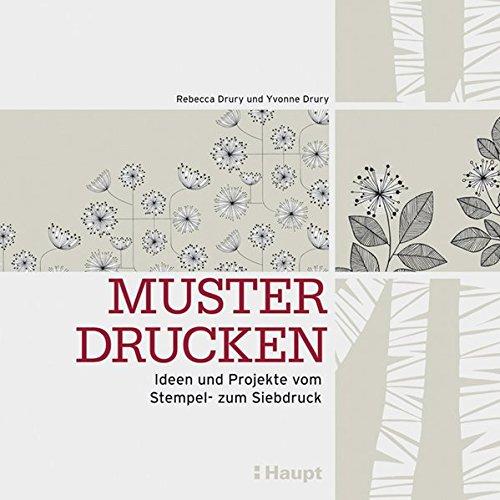 Muster drucken: Ideen und Projekte vom Stempel- zum Siebdruck