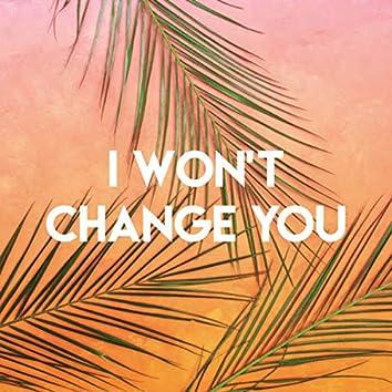 I Won't Change You