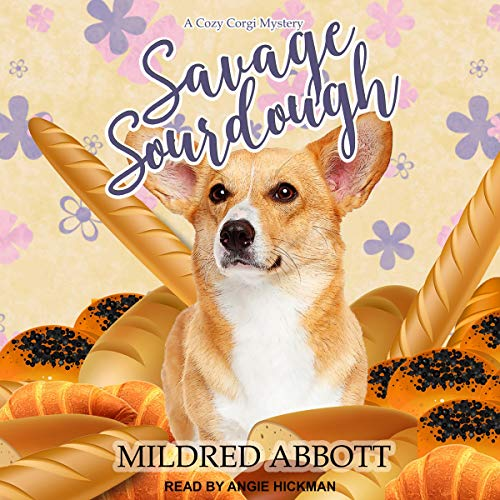 Savage Sourdough     Cozy Corgi Mysteries Series, Book 4              By:                                                                                                                                 Mildred Abbott                               Narrated by:                                                                                                                                 Angie Hickman                      Length: 6 hrs and 13 mins     15 ratings     Overall 4.7
