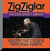 Master Successful Personal Habits: Success Legacy Library (Zig Ziglar Success Legacy Library)