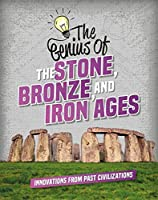 The Genius of the Stone, Bronze, and Iron Ages: Innovations from Past Civilizations (Genius of the Ancients)