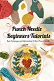 Punch Needle Beginners Tutorials: Basic Technique and Information To Start Punch Needle: Punch Needle Guide Book (English Edition)