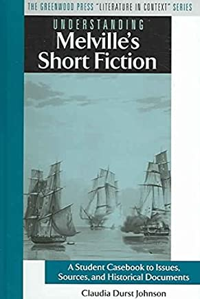 [Understanding Melvilles Short Fiction: A Student Casebook to Issues, Sources, and Historical Documents] (By: Claudia Durst Johnson) [published: February, 2005]