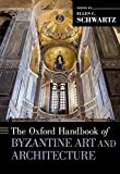 The Oxford Handbook of Byzantine Art and Architecture (OXFORD HANDBOOKS SERIES)