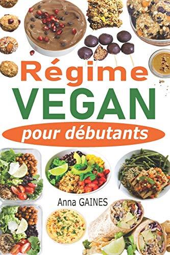 Régime vegan pour débutants: Guide de cuisine vegan pour tous les jours et préparation des repas en moins de 2h pour toute la semaine + 40 recettes vegan inratables, recettes sans gluten et sans lait
