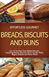 Effortless Gourmet Breads, Biscuits and Buns Recipes - Rolls, Babkas, Scones Bagels and More Baking Recipes: 101 Bread and Other Baked Goods Recipes - ... Gourmet Cookbooks - Breads and Baking)