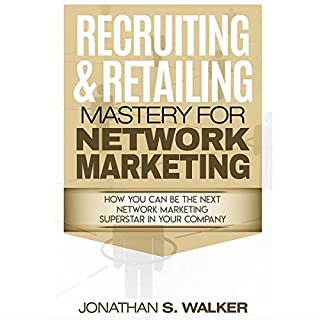 Recruiting & Retailing Mastery for Network Marketing     How You Can Become the Next Network Marketing Superstar in Your Company              By:                                                                                                                                 Jonathan S. Walker                               Narrated by:                                                                                                                                 Matyas Job Gombos                      Length: 1 hr and 12 mins     15 ratings     Overall 4.4