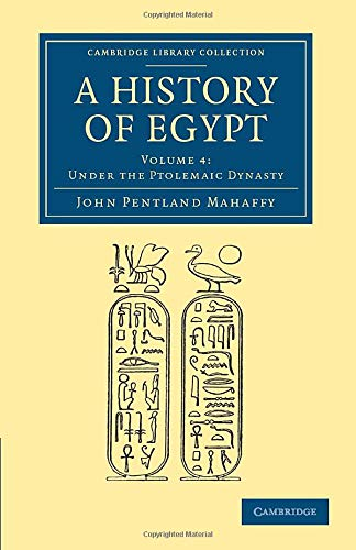 A History of Egypt: Volume 4, Under the Ptolemaic Dynasty (Cambridge Library Collection - Archaeology)