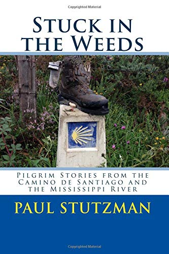 Stuck in the Weeds: Pilgrim Stories from the Camino de Santiago and the Mississippi River