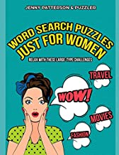 WORD SEARCH PUZZLES JUST FOR WOMEN – LARGE TYPE CHALLENGES: CHILL, UNWIND, AND HAVE A GREAT TIME WITH THIS LARGE-TYPE WORD...