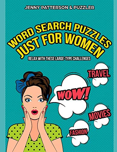 WORD SEARCH PUZZLES JUST FOR WOMEN – LARGE TYPE CHALLENGES: CHILL, UNWIND, AND HAVE A GREAT TIME WITH THIS LARGE-TYPE WORD SEARCH PUZZLE BOOK JUST FOR WOMEN (Word Puzzler Series)