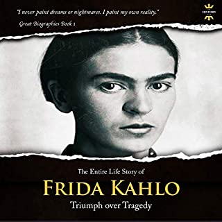Frida Kahlo: The Lonely Artist. The Entire Life Story     Great Biographies, Book 1              By:                                                                                                                                 The History Hour                               Narrated by:                                                                                                                                 Alana Marie Cheuvront                      Length: 1 hr and 15 mins     26 ratings     Overall 4.8
