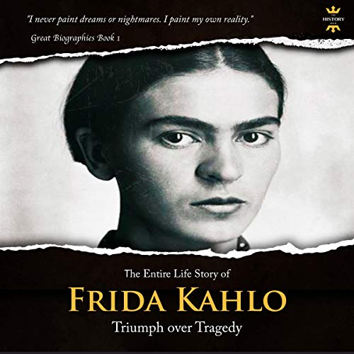 Frida Kahlo: The Lonely Artist. The Entire Life Story audiobook cover art