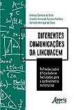 Diferentes Comunicações da Linguagem: Reflexões Sobre Dificuldades e Facilidades para o Conhecimento Matemático (Portuguese Edition)
