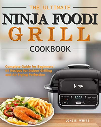 Find Discount The Ultimate Ninja Foodi Grill Cookbook: Complete Guide for Beginners:65 Recipes for I...