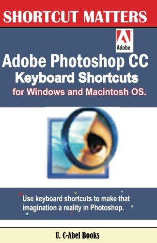 Adobe Photoshop CC Keyboard Shortcuts for Windows and Macintosh. (Shortcut Matters, Band 35)