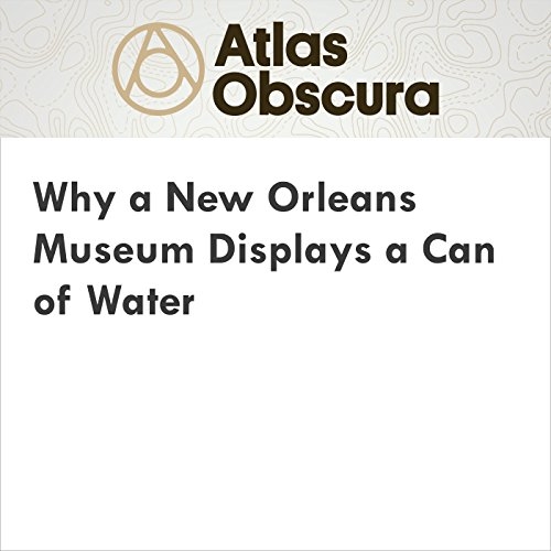Why a New Orleans Museum Displays a Can of Water cover art