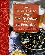 Aimer la cuisine du Nord Pas-de-Calais et de Picardie de Patrick Villechaize