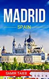 Madrid: The best Madrid Travel Guide The Best Travel Tips About Where to Go and What to See in Madrid:: (Madrid tour guide, espana, Madrid travel ... Travel ... Spain, Travel to Madrid) (English Edition)