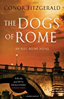 The Dogs of Rome (Alec Blume Novels) by Conor Fitzgerald(2011-04-01)