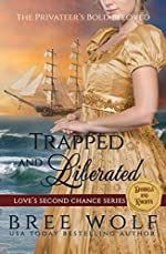 Trapped & Liberated: The Privateer's Bold Beloved (Love's Second Chance Series: Tales of Damsels & Knights Book 4)