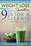 Weight Loss Smoothies: 9- Day Detox & Cleanse- Over 50 Recipes Included!