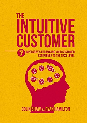 The Intuitive Customer: 7 Imperatives For Moving Your Customer Experience to the Next Level