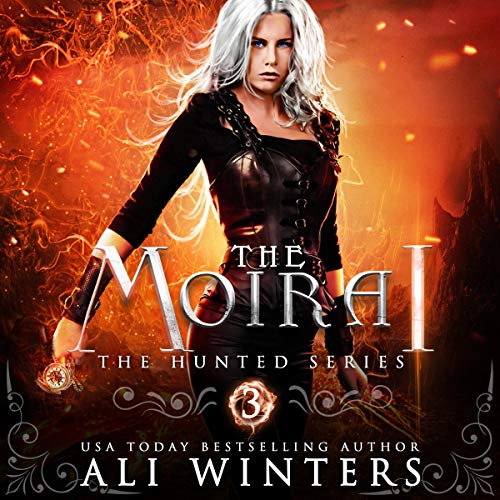 The Moirai: The Hunted Series, Book 3