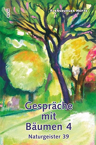 Gespräche mit Bäumen 4: Naturgeister 39 (Flensburger Hefte - Buchreihe)