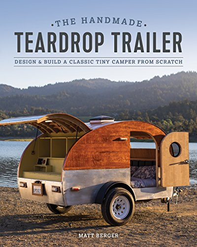 Compare Textbook Prices for The Handmade Teardrop Trailer: Design & Build a Classic Tiny Camper from Scratch  ISBN 9781940611655 by Berger, Matt