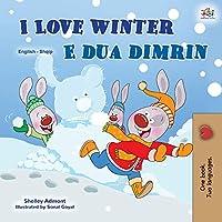 I Love Winter (English Albanian Bilingual Book for Kids) (English Albanian Bilingual Collection)