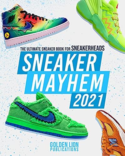 Sneaker Mayhem: The Ultimate Sneaker Book For Sneakerheads 2021 Edition