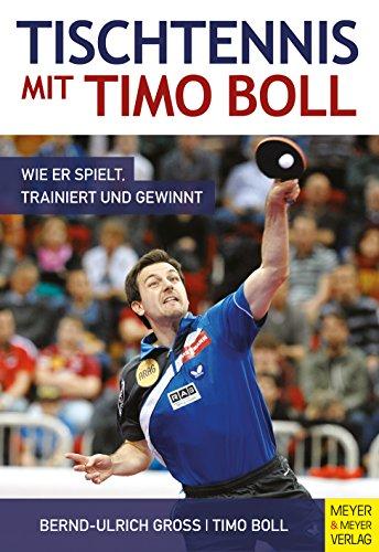 Tischtennis mit Timo Boll: Wie er spielt, trainiert und gewinnt (German Edition)