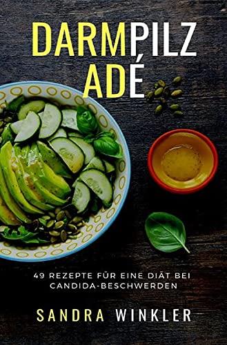 Darmpilz adé: 49 Rezepte für eine Diät bei Candida-Beschwerden