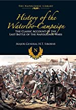 The History of the Waterloo Campaign: The Classic Account of the Last Battle of the Napoleonic Wars (English Edition)