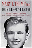 Too Much and Never Enough: How My Family Created the World's Most Dangerous Man Front Cover