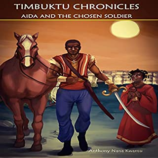 Timbuktu Chronicles: Aida and the Chosen Soldier                   By:                                                                                                                                 Anthony Nana Kwamu                               Narrated by:                                                                                                                                 Jack Michael Stacey                      Length: 11 hrs and 12 mins     Not rated yet     Overall 0.0