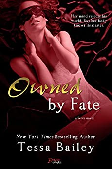 Owned By Fate (Serve Book 1) by [Tessa Bailey]
